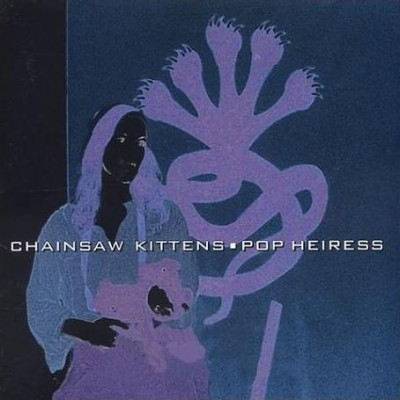 Chainsaw Kittens - Pop Heiress