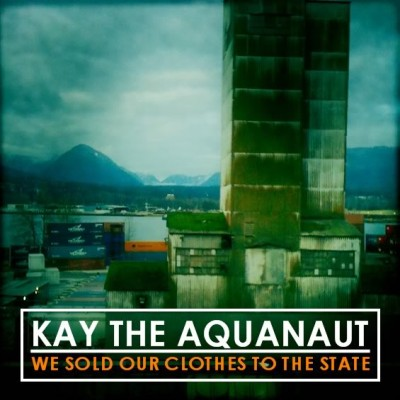 Kay the Aquanaut - We Sold Our Clothes to the State
